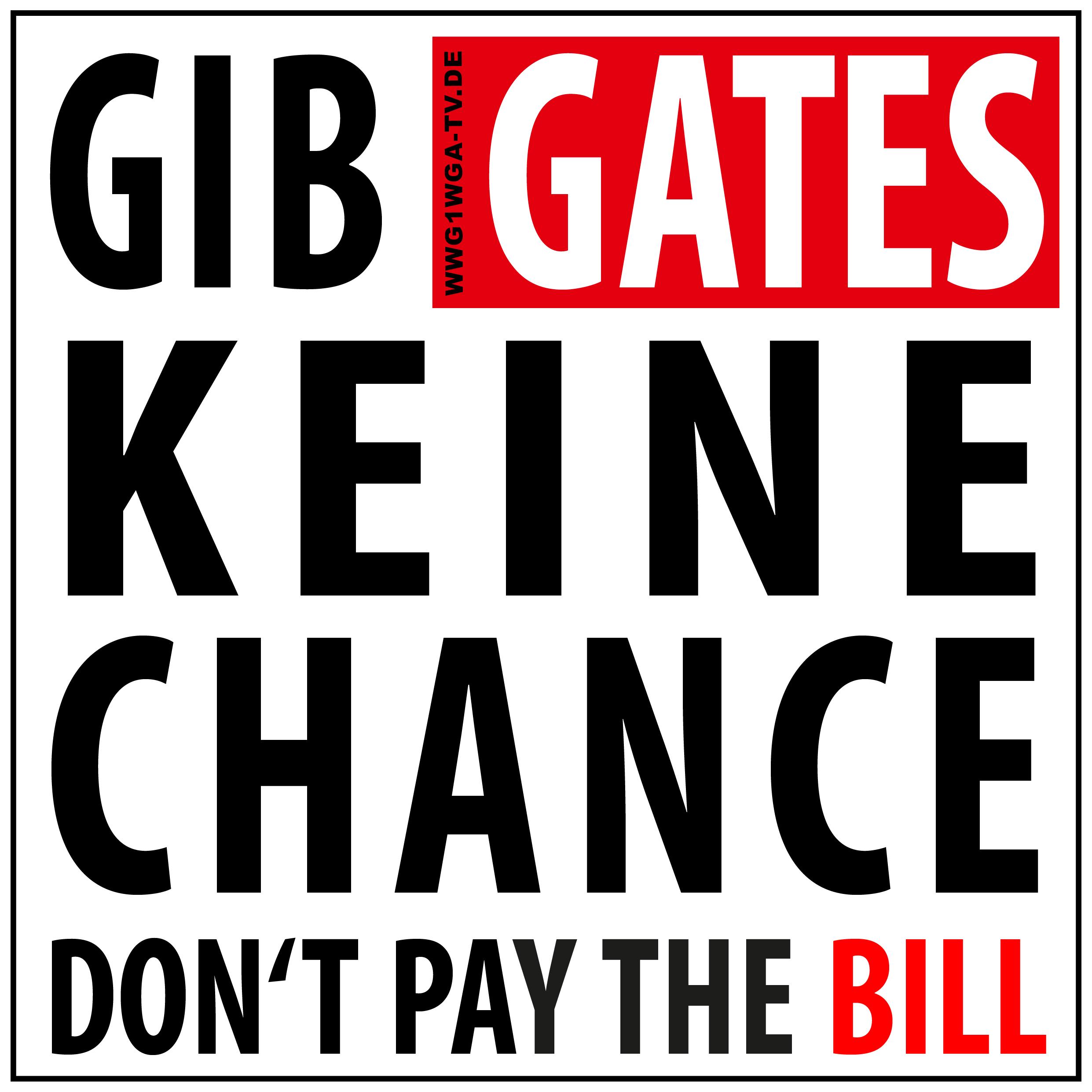 GIB GATES KEINE CHANCE! DON`T PAY THE BILL!